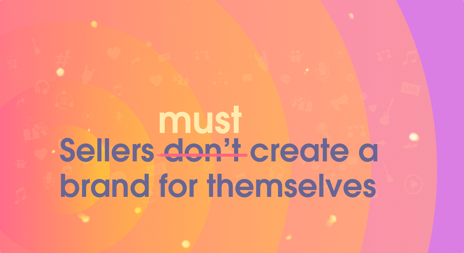 Sellers don't create a brand for themselves.
